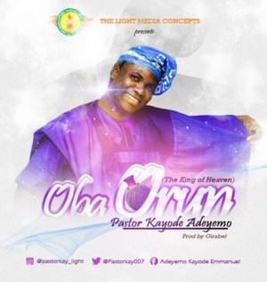 Pastor Kayode Adeyemo - Oba Orun [The King Of Heaven]